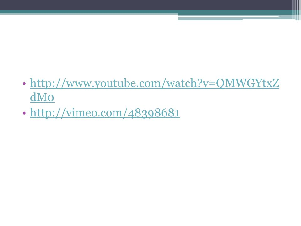 http://www.youtube.com/watch v=QMWGYtxZ dM0http://www.youtube.com/watch v=QMWGYtxZ dM0 http://vimeo.com/48398681