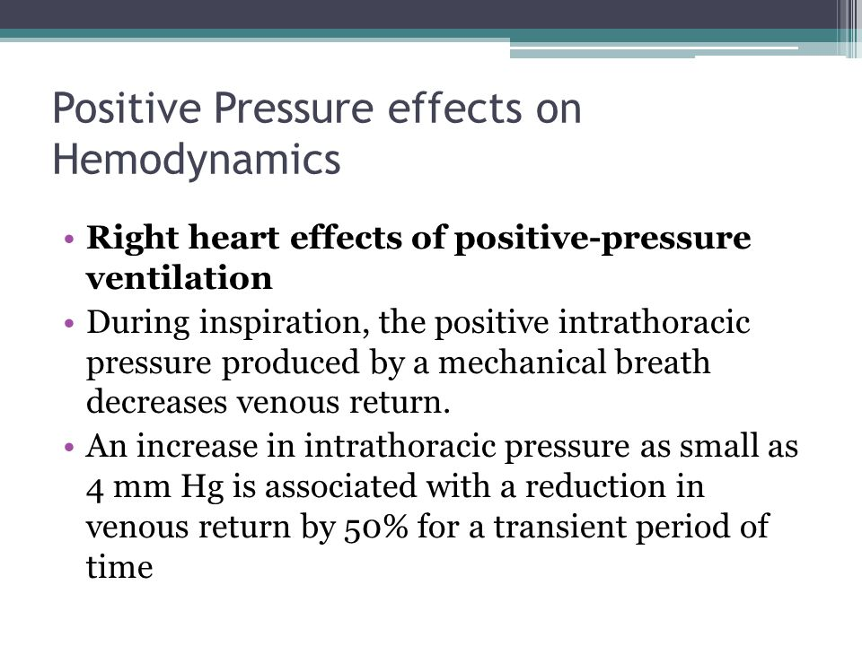 Right heart effects of positive-pressure ventilation During inspiration, the positive intrathoracic pressure produced by a mechanical breath decreases venous return.