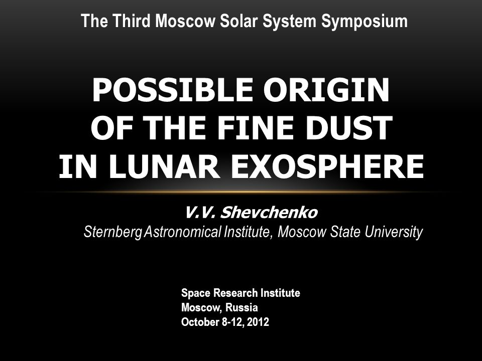 POSSIBLE ORIGIN OF THE FINE DUST IN LUNAR EXOSPHERE The Third Moscow Solar System Symposium V.V.
