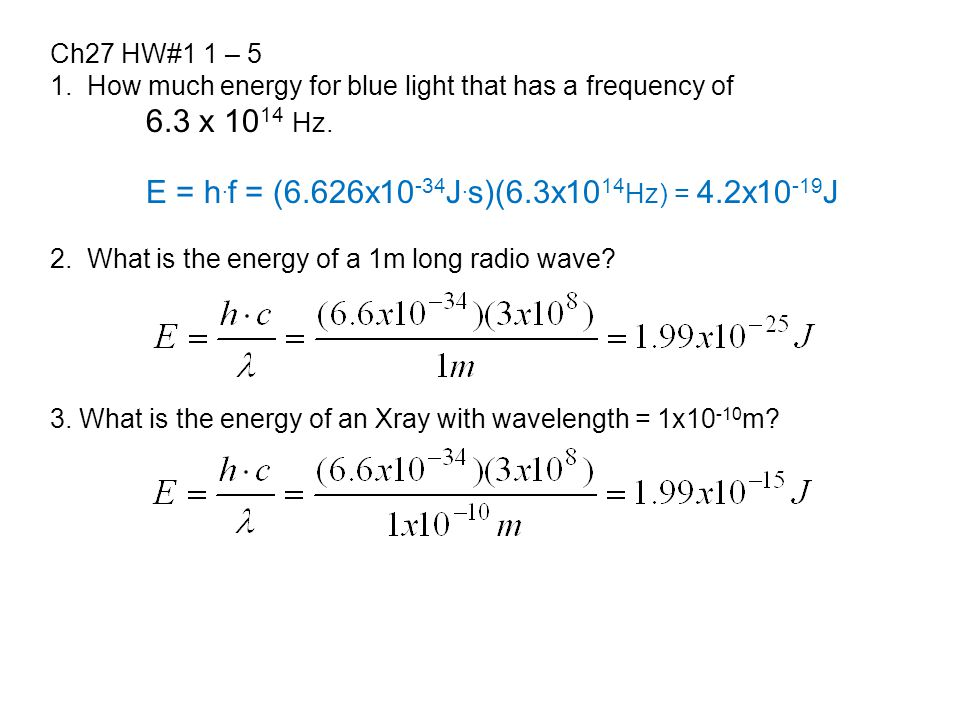 Ch27 HW#1 1 – 5 1. How much energy for blue light that has a frequency of 6.3 x 10 14 Hz.