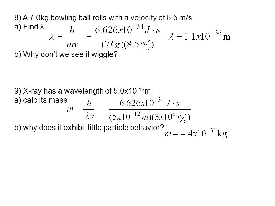 8) A 7.0kg bowling ball rolls with a velocity of 8.5 m/s.