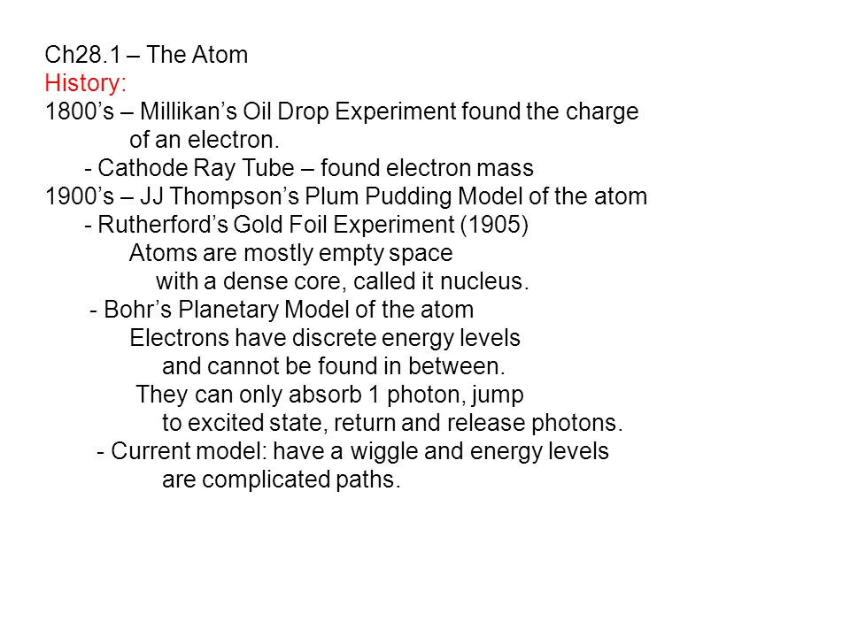 Ch28.1 – The Atom History: 1800's – Millikan's Oil Drop Experiment found the charge of an electron.