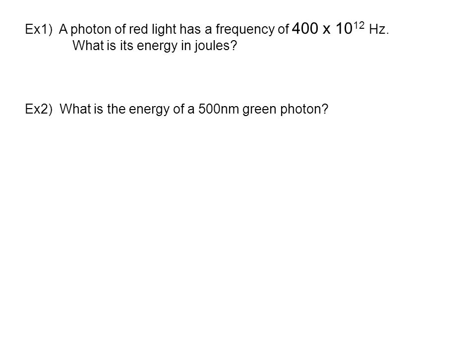 Ex1) A photon of red light has a frequency of 400 x 10 12 Hz.