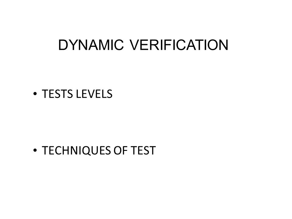 TESTS LEVELS TECHNIQUES OF TEST DYNAMIC VERIFICATION