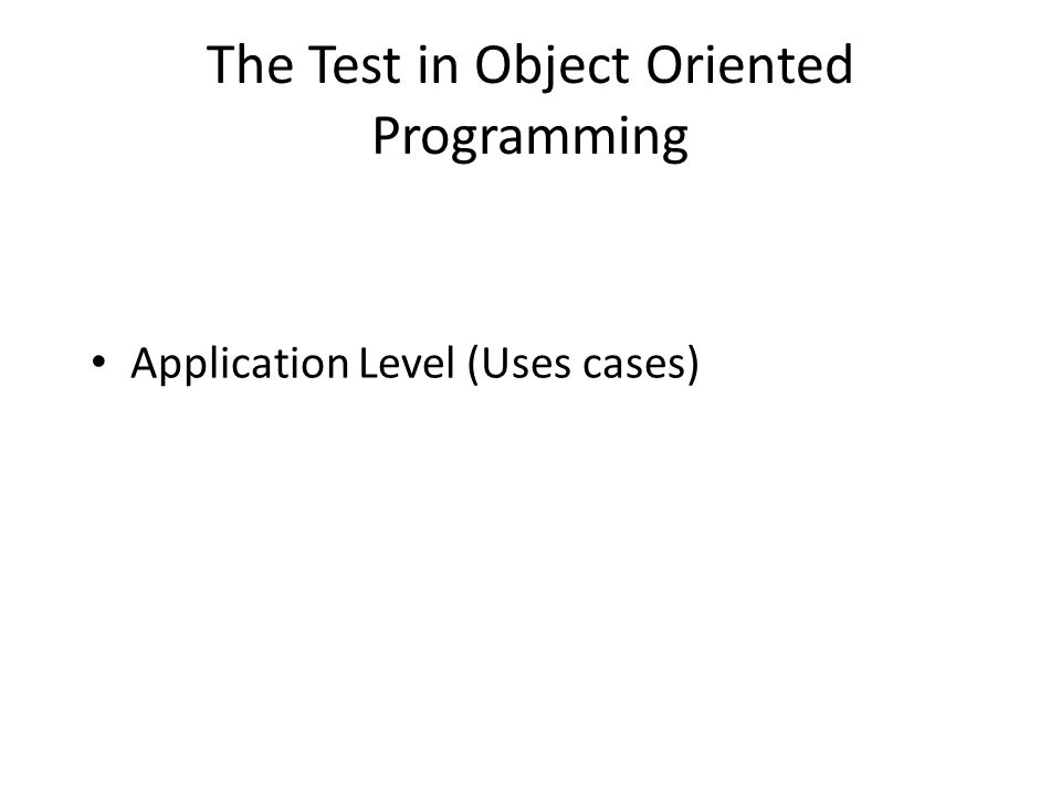The Test in Object Oriented Programming Application Level (Uses cases)