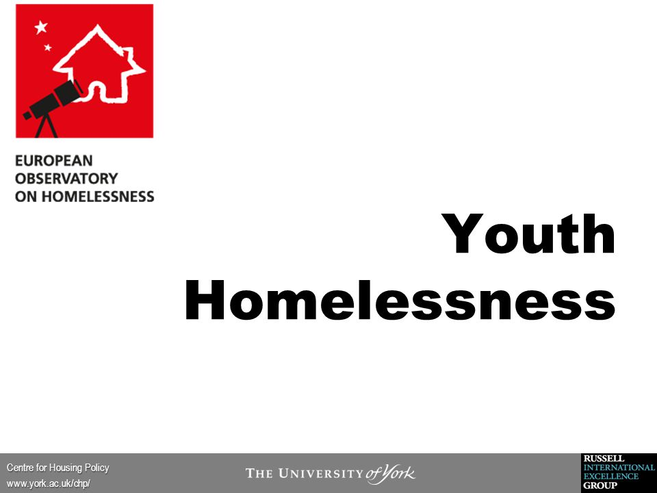 Centre for Housing Policy www.york.ac.uk/chp/ Youth Homelessness Homelessness