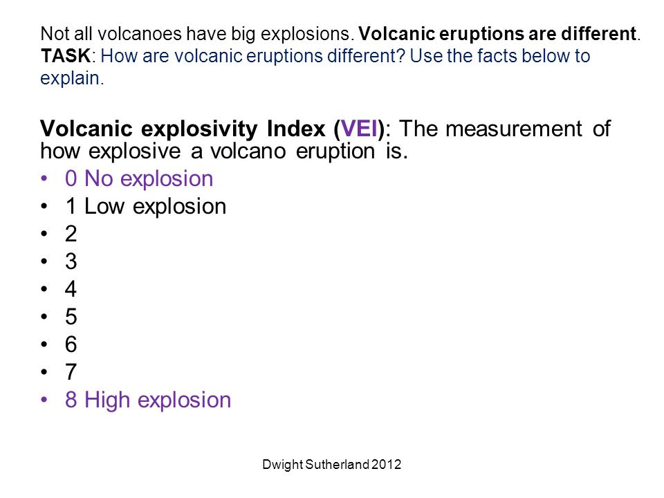 Not all volcanoes have big explosions. Volcanic eruptions are different.
