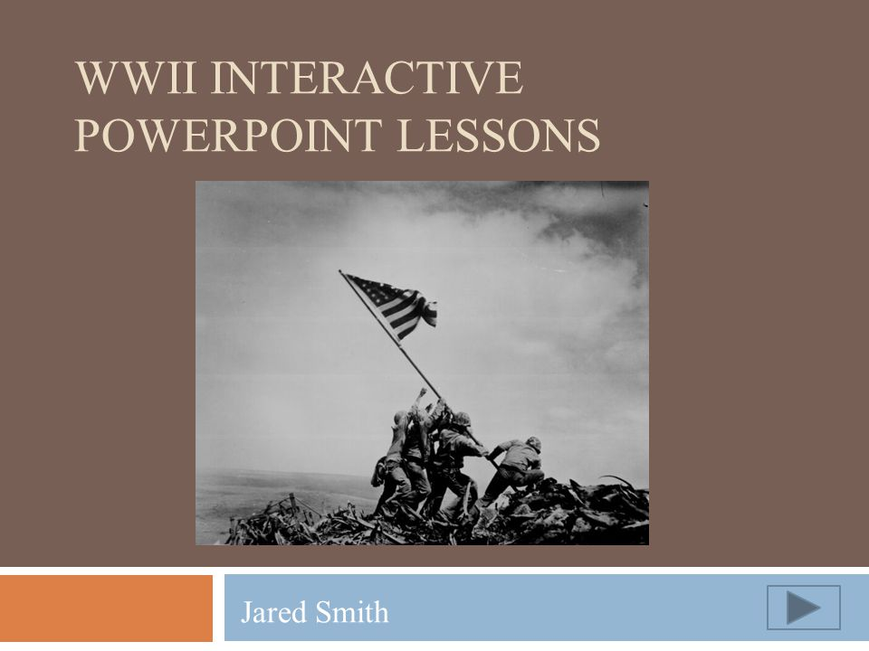 WWII INTERACTIVE POWERPOINT LESSONS Jared Smith