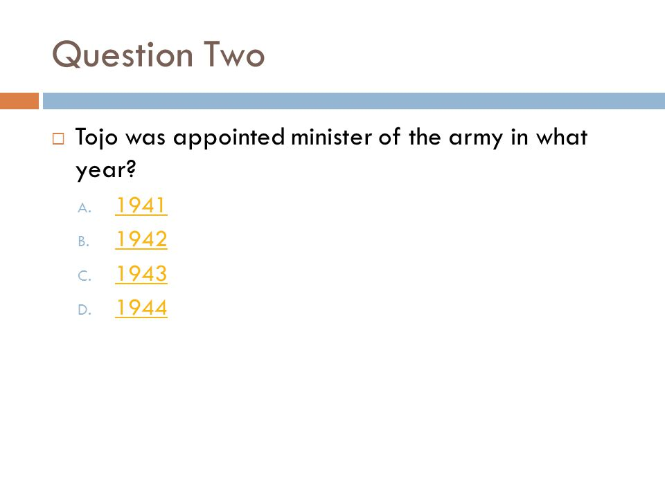 Question Two  Tojo was appointed minister of the army in what year.
