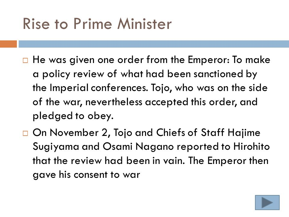 Rise to Prime Minister  He was given one order from the Emperor: To make a policy review of what had been sanctioned by the Imperial conferences.