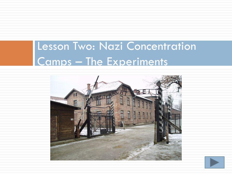 Lesson Two: Nazi Concentration Camps – The Experiments