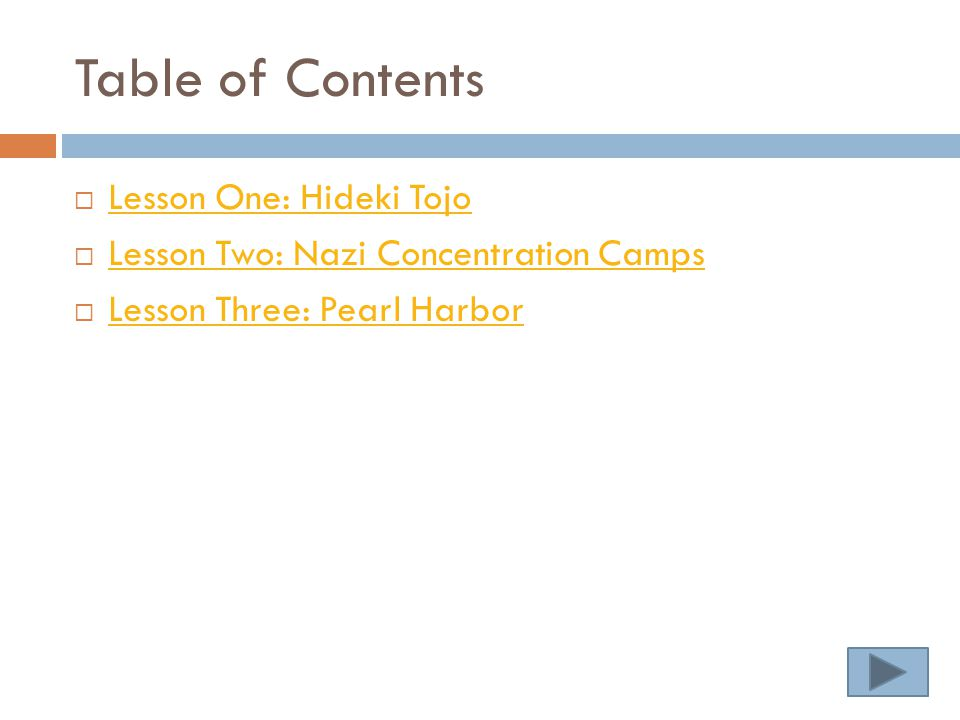 Table of Contents  Lesson One: Hideki Tojo Lesson One: Hideki Tojo  Lesson Two: Nazi Concentration Camps Lesson Two: Nazi Concentration Camps  Lesson Three: Pearl Harbor Lesson Three: Pearl Harbor