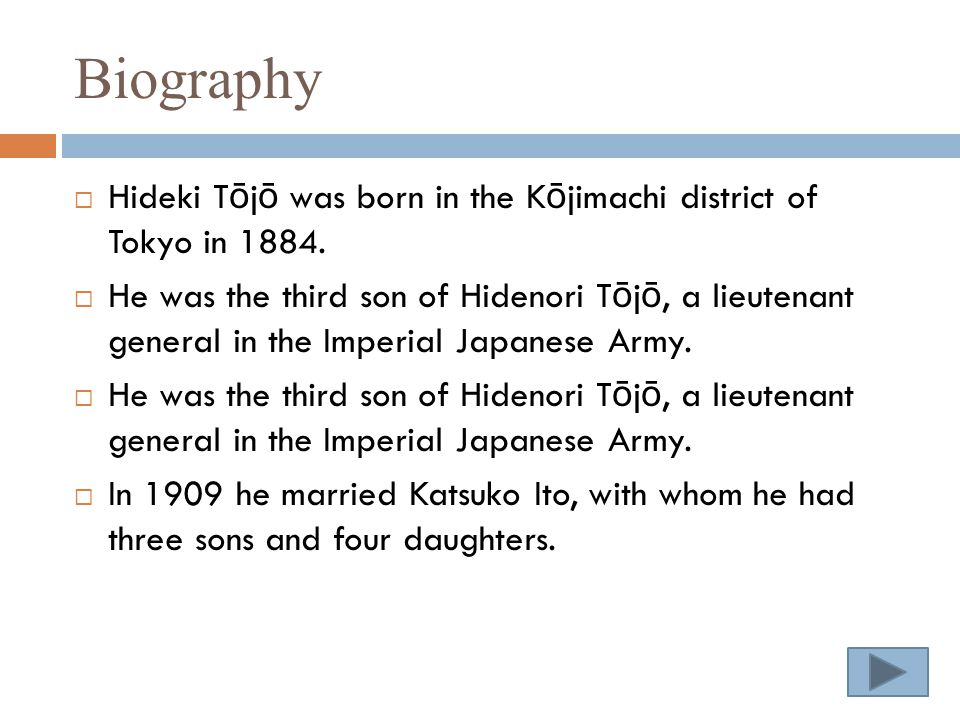 Biography  Hideki T ō j ō was born in the K ō jimachi district of Tokyo in 1884.
