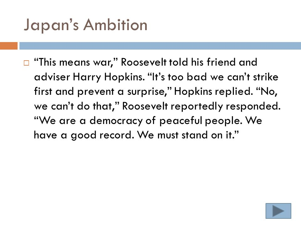 Japan's Ambition  This means war, Roosevelt told his friend and adviser Harry Hopkins.