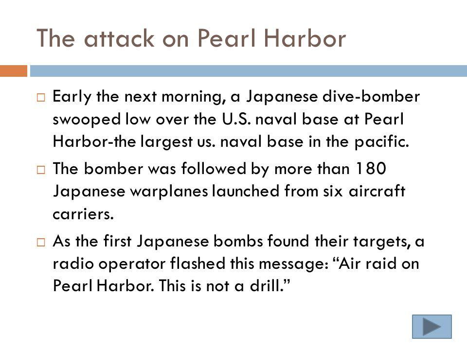 The attack on Pearl Harbor  Early the next morning, a Japanese dive-bomber swooped low over the U.S.