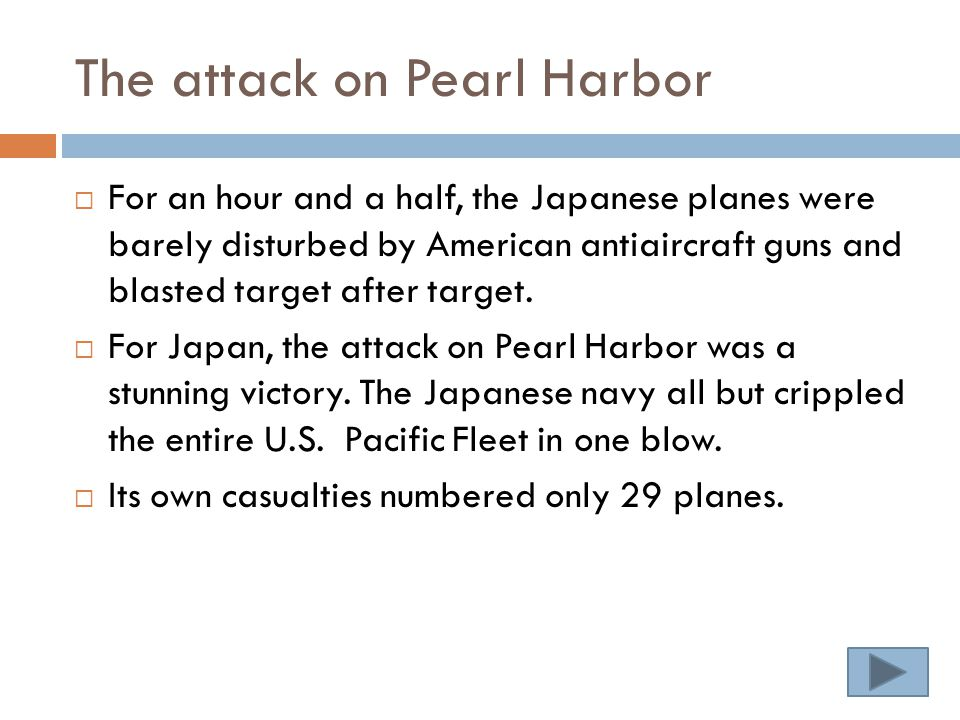 The attack on Pearl Harbor  For an hour and a half, the Japanese planes were barely disturbed by American antiaircraft guns and blasted target after target.