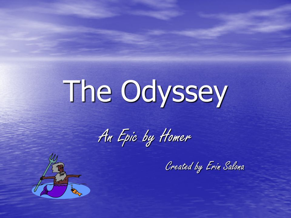 The Odyssey An Epic by Homer Created by Erin Salona