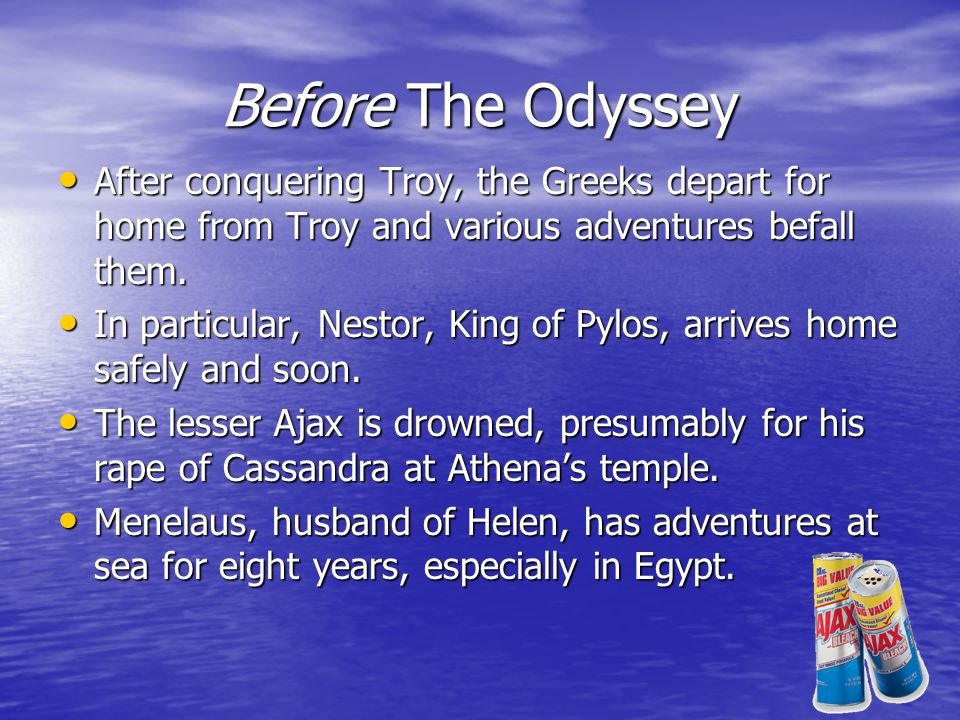 Before The Odyssey After conquering Troy, the Greeks depart for home from Troy and various adventures befall them.