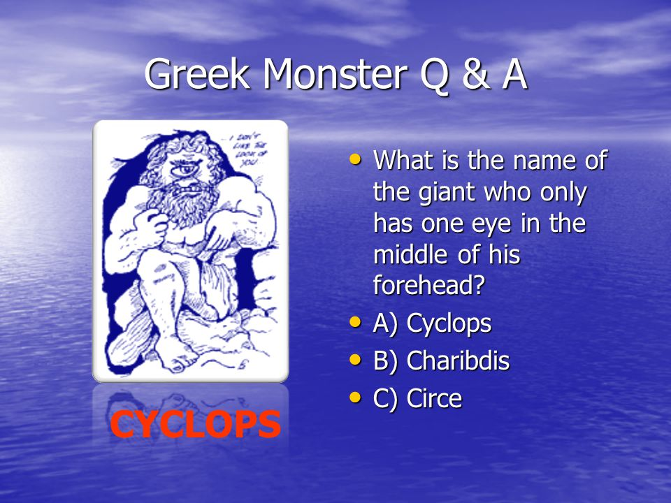Greek Monster Q & A What is the name of the giant who only has one eye in the middle of his forehead.