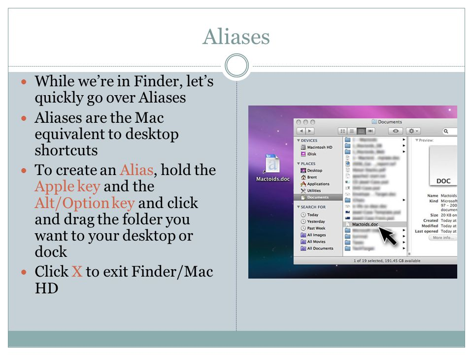Aliases While we're in Finder, let's quickly go over Aliases Aliases are the Mac equivalent to desktop shortcuts To create an Alias, hold the Apple ke