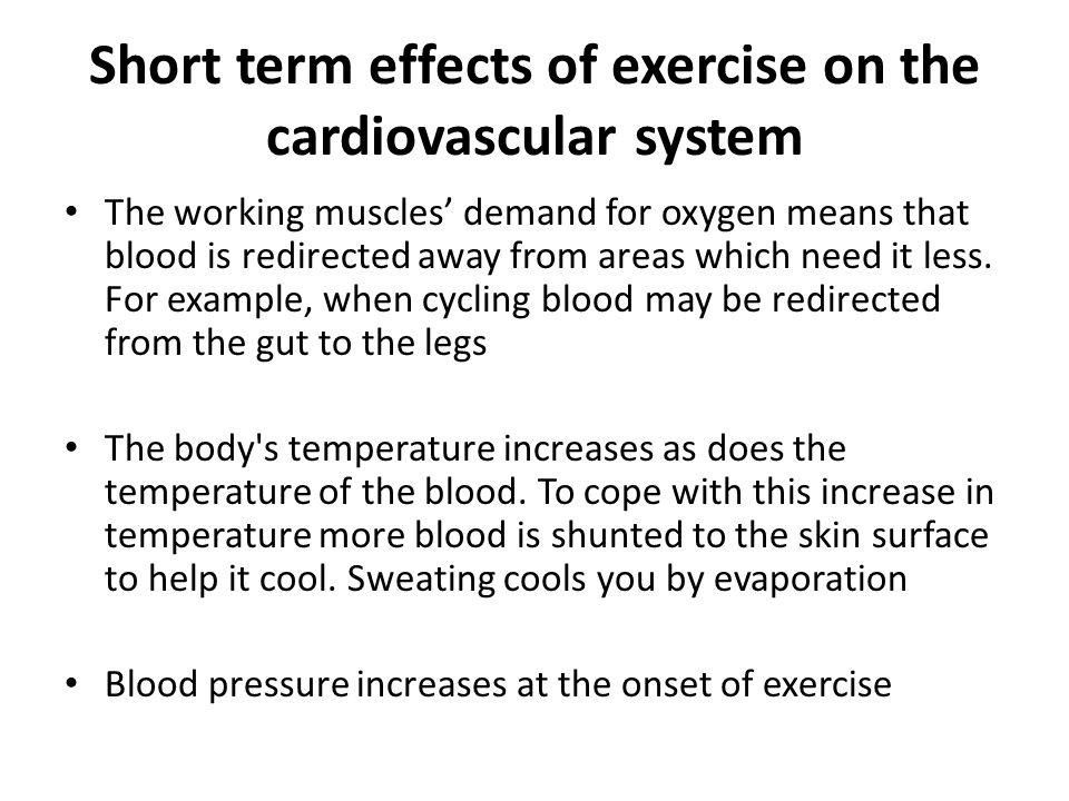 Short term effects of exercise on the cardiovascular system The working muscles' demand for oxygen means that blood is redirected away from areas whic