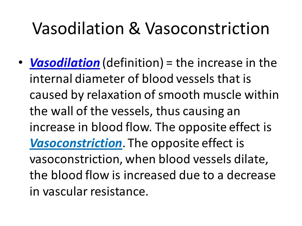 Vasodilation & Vasoconstriction Vasodilation (definition) = the increase in the internal diameter of blood vessels that is caused by relaxation of smo