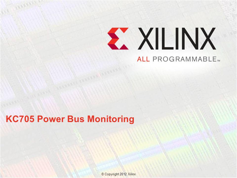 KC705 Power Bus Monitoring © Copyright 2012 Xilinx