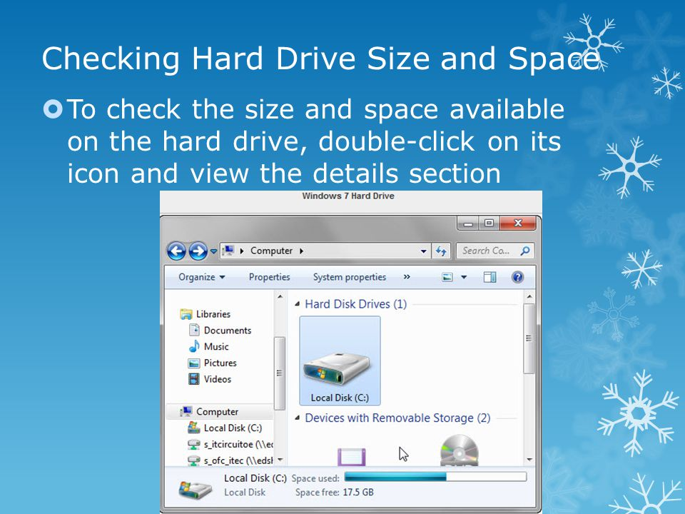 Checking Hard Drive Size and Space  To check the size and space available on the hard drive, double-click on its icon and view the details section