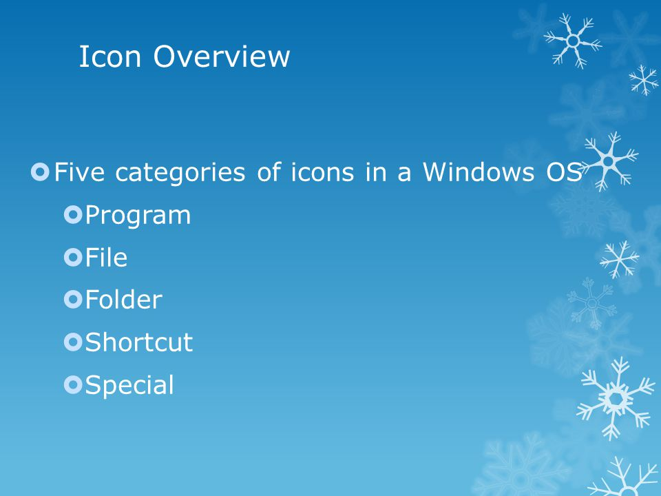Icon Overview  Five categories of icons in a Windows OS  Program  File  Folder  Shortcut  Special