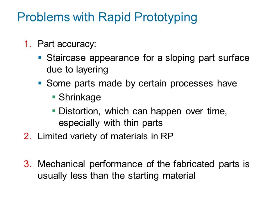 Problems with Rapid Prototyping 1.Part accuracy:  Staircase appearance for a sloping part surface due to layering  Some parts made by certain proces