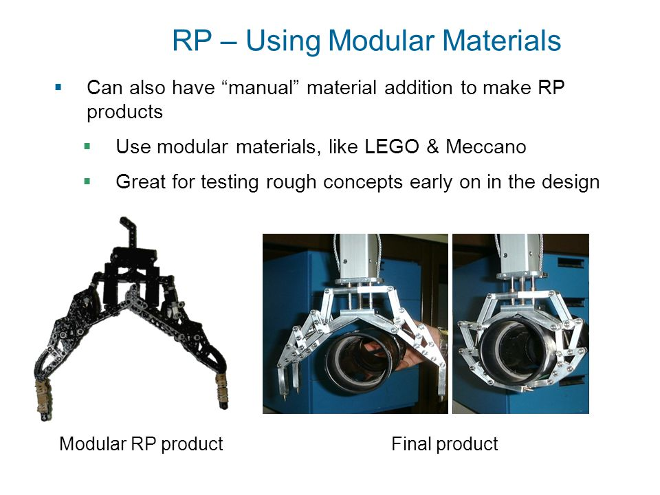 "RP – Using Modular Materials  Can also have ""manual"" material addition to make RP products  Use modular materials, like LEGO & Meccano  Great for t"