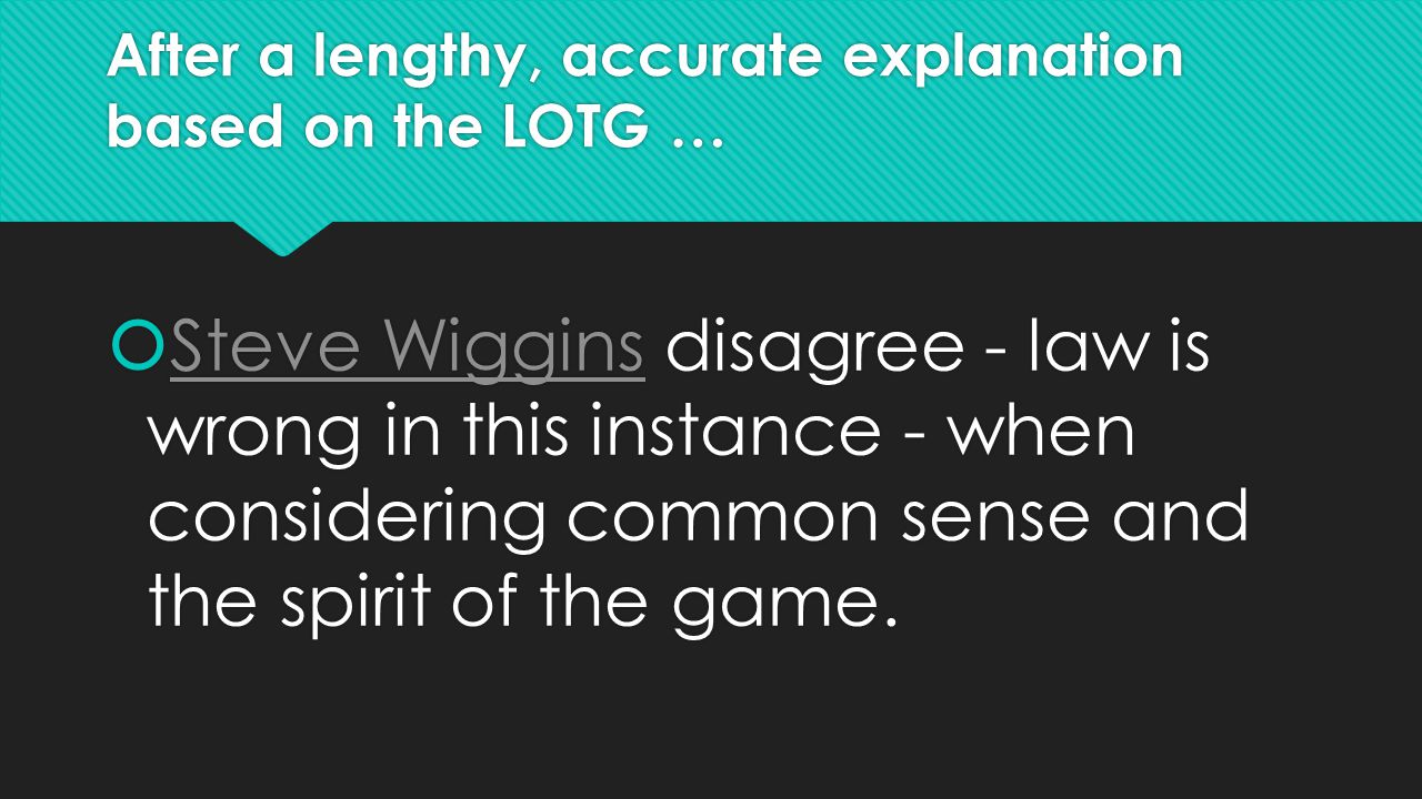  Steve Wiggins disagree - law is wrong in this instance - when considering common sense and the spirit of the game. Steve Wiggins  Steve Wiggins dis