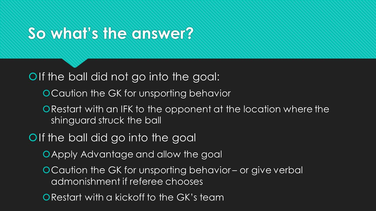 So what's the answer?  If the ball did not go into the goal:  Caution the GK for unsporting behavior  Restart with an IFK to the opponent at the lo