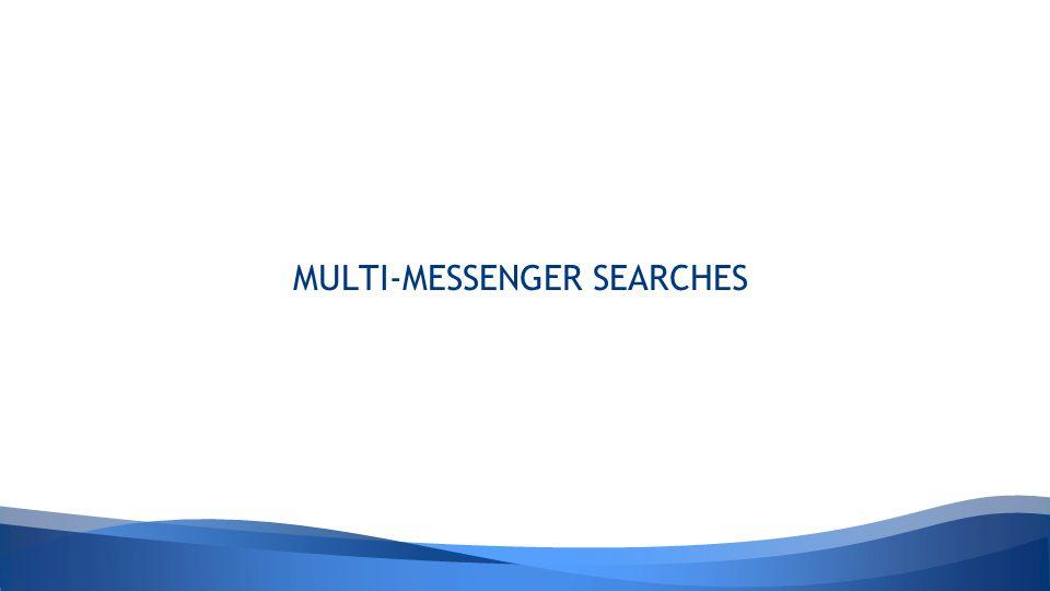 MULTI-MESSENGER SEARCHES