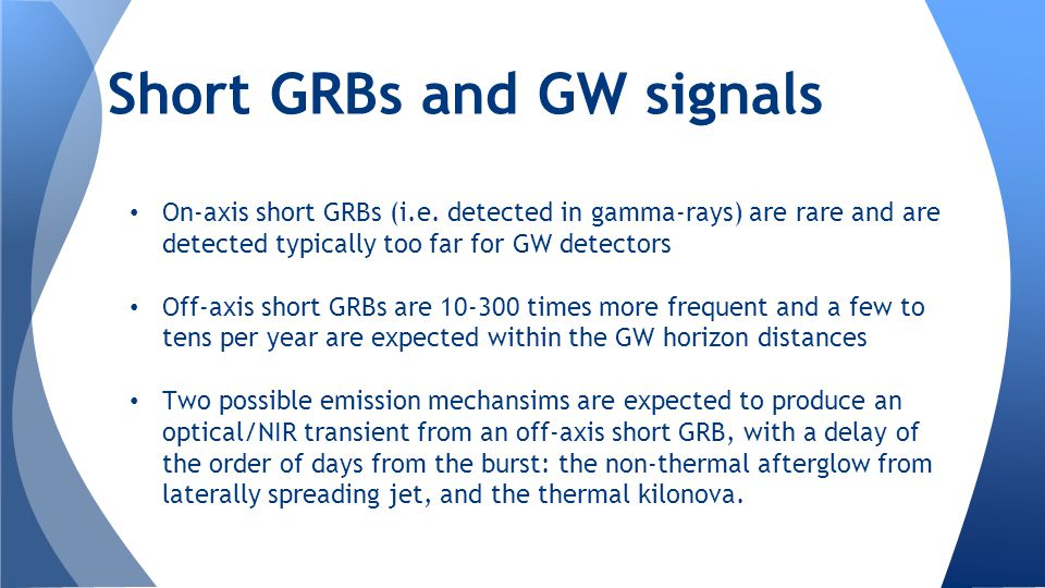 On-axis short GRBs (i.e. detected in gamma-rays) are rare and are detected typically too far for GW detectors Off-axis short GRBs are 10-300 times mor