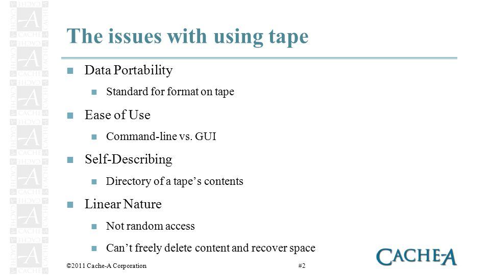 Data Portability The majority of tape-based solutions use proprietary formats Only one open format has been available – tar LTFS now adds a second open format HP & IBM Interop proven in the demo room ©2011 Cache-A Corporation#3