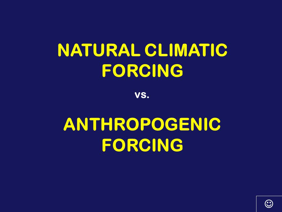 FORCING = a persistent disturbance of a system (a longer term disturbance than a perturbation) Human - caused