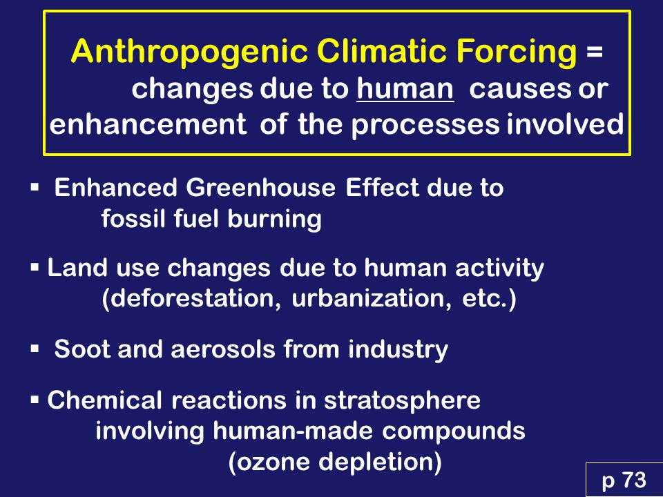 Natural Climatic Forcing = changes due to natural earth- atmosphere-sun processes  Earth-Sun orbital relationships  Solar variability  Changing land-sea distribution (over long time scales: due to plate tectonics)  Volcanic eruptions also: internal atmosphere-ocean variability (i.e., El Nino & La Nina), clouds, dust, etc p 73