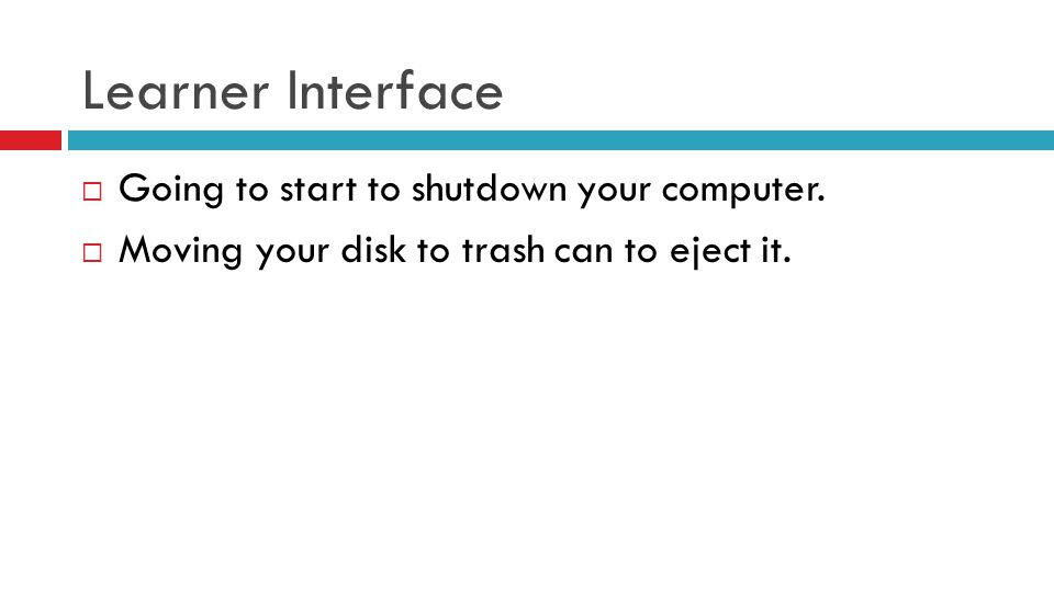 Learner Interface  Going to start to shutdown your computer.  Moving your disk to trash can to eject it.