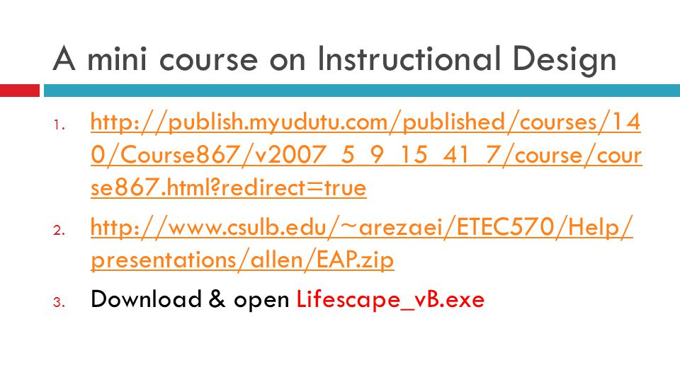A mini course on Instructional Design  http://publish.myudutu.com/published/courses/140 /Course867/v2007_5_9_15_41_7/course/course 867.html?redirect=true http://publish.myudutu.com/published/courses/140 /Course867/v2007_5_9_15_41_7/course/course 867.html?redirect=true