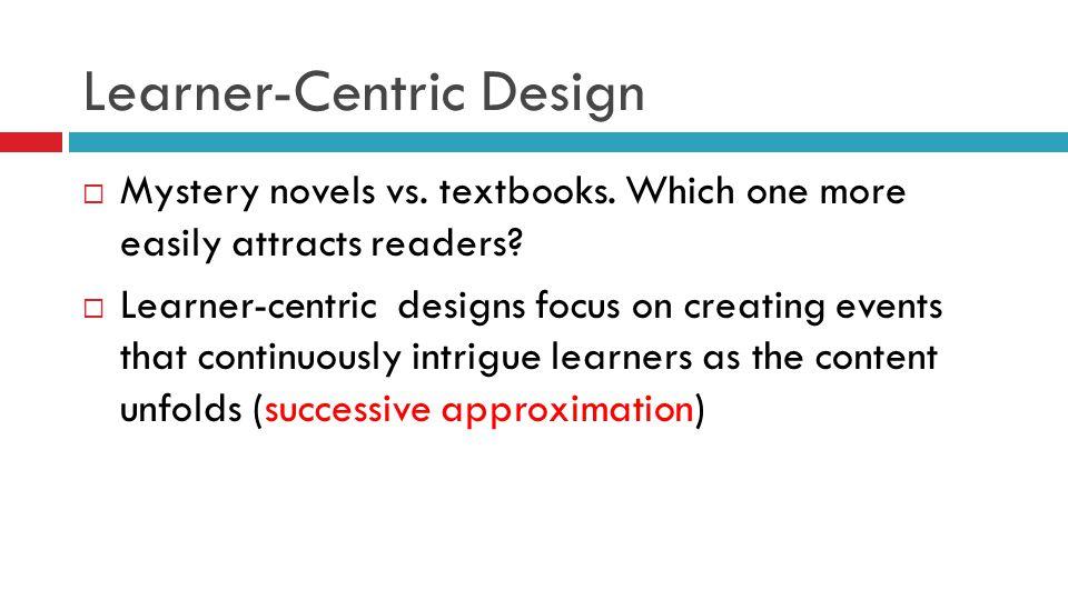 Learner-Centric Design  Mystery novels vs. textbooks.