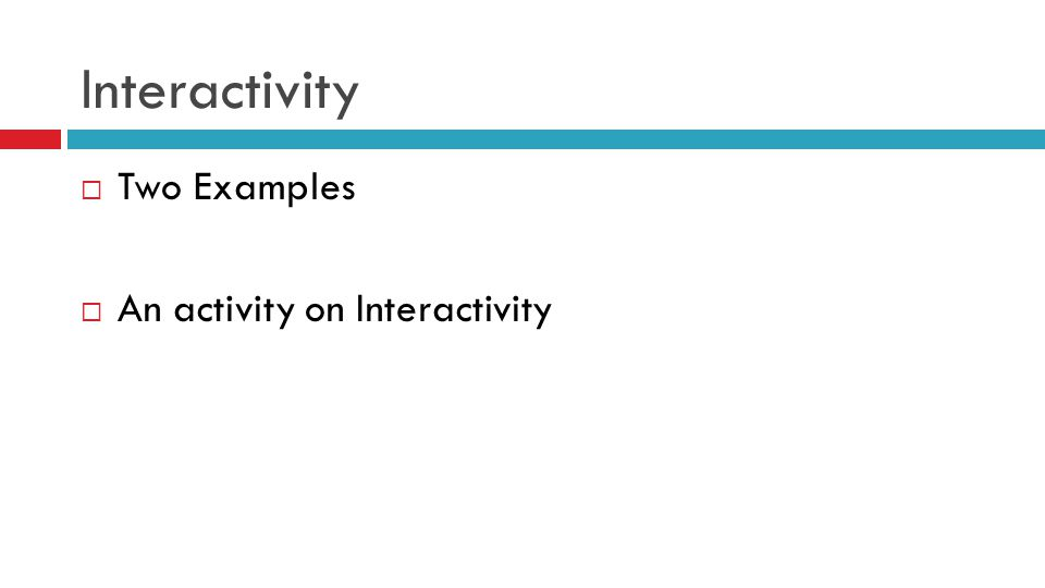 Interactivity  Two Examples  An activity on Interactivity