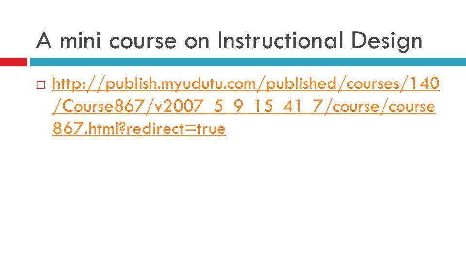 A mini course on Instructional Design  http://publish.myudutu.com/published/courses/140 /Course867/v2007_5_9_15_41_7/course/course 867.html redirect=true http://publish.myudutu.com/published/courses/140 /Course867/v2007_5_9_15_41_7/course/course 867.html redirect=true