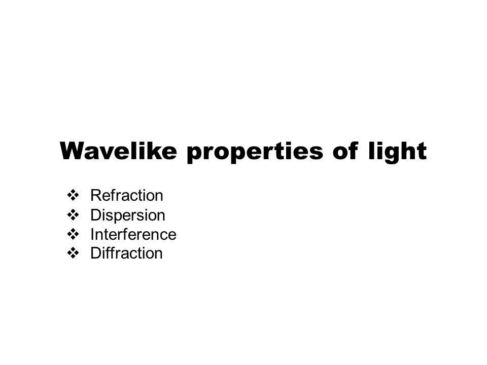 Wavelike properties of light  Refraction  Dispersion  Interference  Diffraction