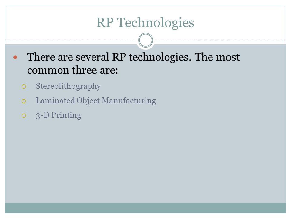 RP Technologies There are several RP technologies.