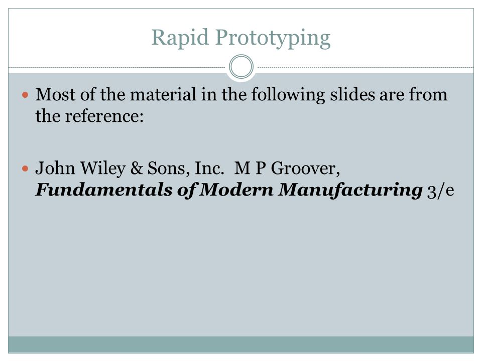 Rapid Prototyping Most of the material in the following slides are from the reference: John Wiley & Sons, Inc.