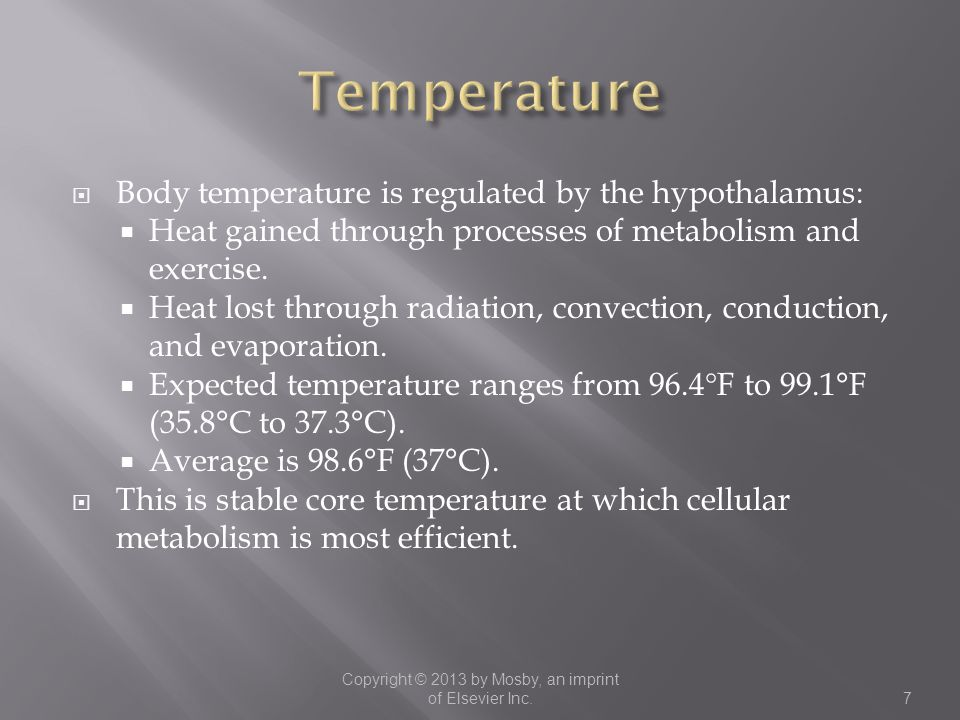  Body temperature is regulated by the hypothalamus:  Heat gained through processes of metabolism and exercise.  Heat lost through radiation, convec