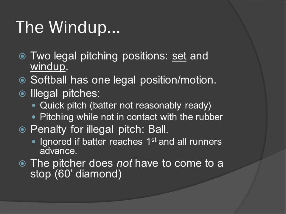 The Windup…  Two legal pitching positions: set and windup.
