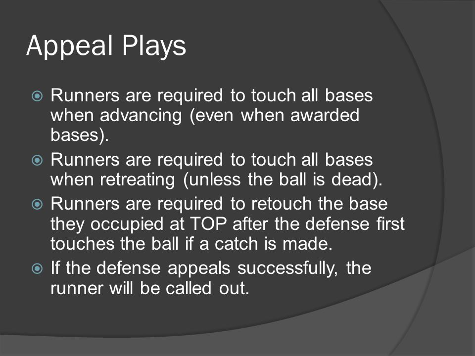 Appeal Plays  Runners are required to touch all bases when advancing (even when awarded bases).