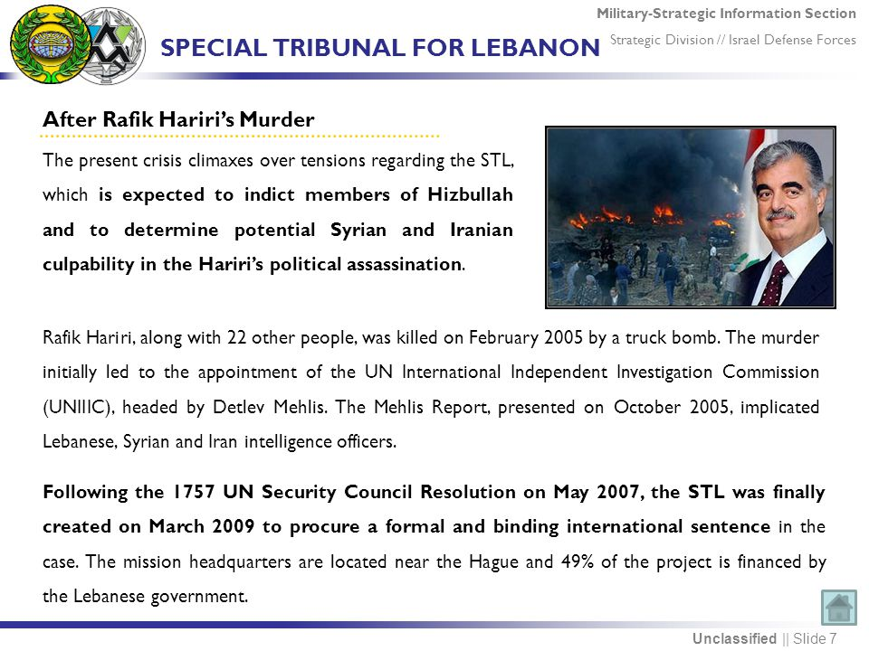Military-Strategic Information Section Strategic Division // Israel Defense Forces Unclassified || Slide 7 After Rafik Hariri's Murder Rafik Hariri, along with 22 other people, was killed on February 2005 by a truck bomb.